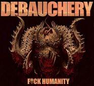 """DEBAUCHERY """"Fuck Humanity"""" 2015 [2CD]"""
