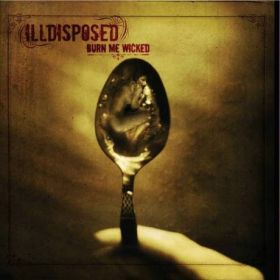 """ILLDISPOSED """"Burn Me Wicked"""" 2006"""