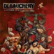 DEBAUCHERY - Continue To Kill 2008