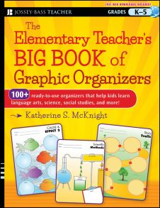 The Elementary Teacher's Big Book of Graphic Organizers, K-5. 100+ Ready-to-Use Organizers That Help Kids Learn Language Arts, Science, Social Studies, and More