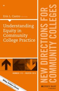 Understanding Equity in Community College Practice. New Directions for Community Colleges, Number 172