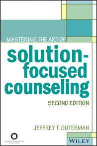 Mastering the Art of Solution-Focused Counseling
